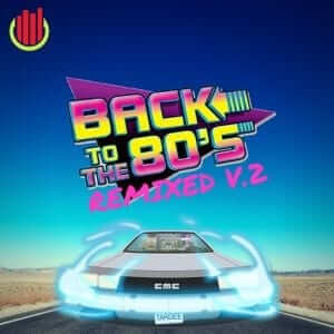 Back to the 80's Remixed Vol. 2 - Level Up Music - The 80s Guy