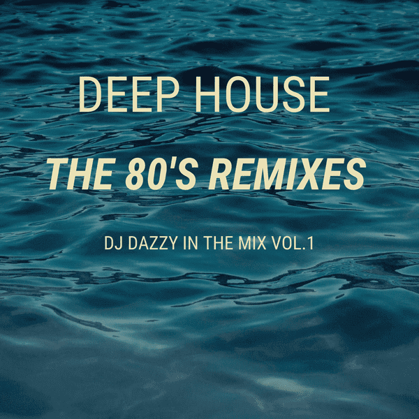 Deep House 80's Remixes Vol. 1 - DJ Dazzy Mabey - The80guy.com