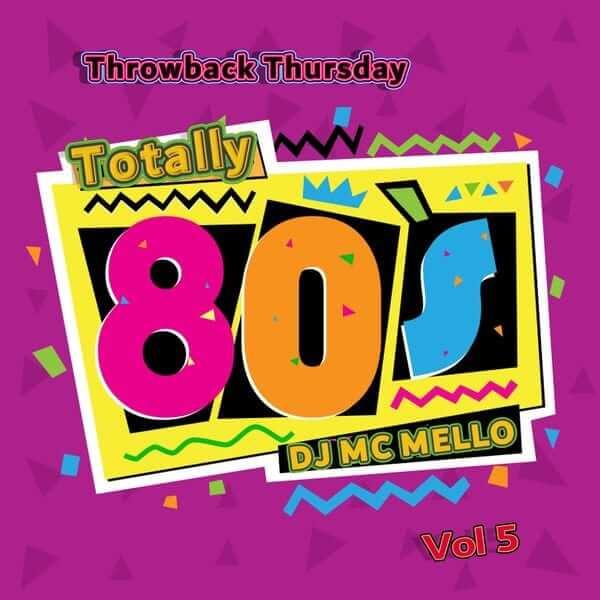 Throwback Thursday Totally 80's Hit's Vol 5 - DJ MC MELLO - The80guy.com
