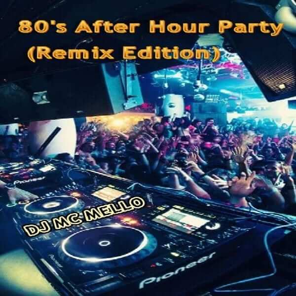 80's After Hour Party (Remix Edition) - MC MELLO - The80guy.com