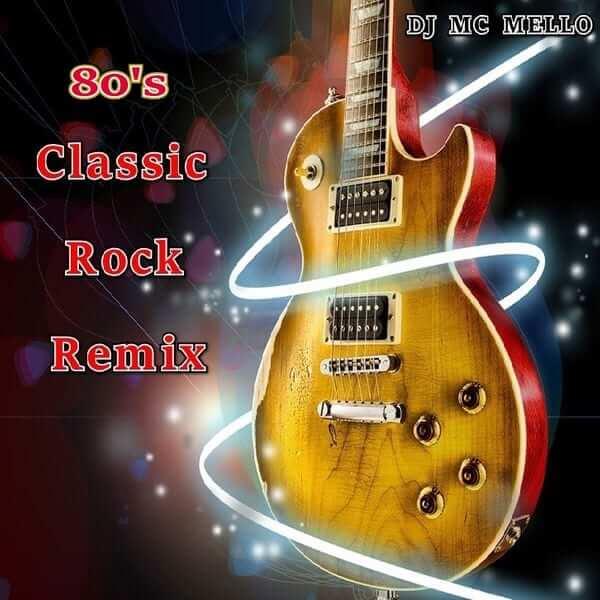 80's Classic Rock Remix - MC MELLO - The80guy.com