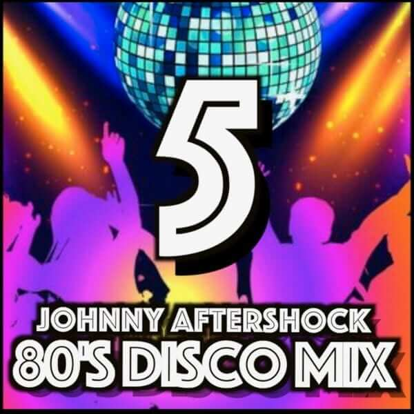 Johnny Aftershock 80's Disco Mix 5 - The 80s Guy